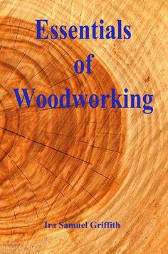 https://www.amazon.com/Essentials-Woodworking-Ira-Samuel-Griffith/dp/1517586666/