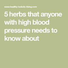 5 herbs that anyone with high blood pressure needs to know about