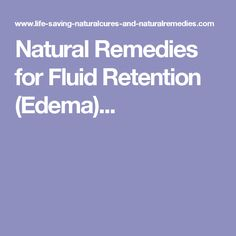 Natural Remedies for Fluid Retention (Edema)...
