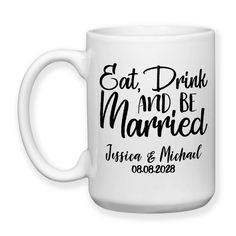 Coffee Mug, Eat Drink And Be Married 001 Personalized Wedding Gift Bride and Groom Names Wedding Keepsake, Gift Idea, Large Coffee Cup 15 oz