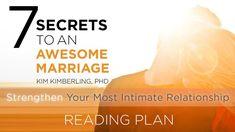 """7 Secrets To An Awesome Marriage - This plan is adapted from Dr. Kim's new book """"7 Secrets to an Awesome Marriage"""" to be published by Zondervan on July 28, 2015. The secrets of START, STOP, CONNECT, ENGAGE, BALANCE, MINGLE, and FIGHT become steps that will help a couple have the marriage that God designed for them."""