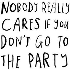 If you're not in the mood - don't go! Nobody Really Cares If You Don't Go To The Party - Courtney Barnett Punk Rock Quotes, Courtney Barnett, I Just Dont Care, Cool Lyrics, Life Advice, Love Quotes, Retro Quotes, Encouragement Quotes, Music Quotes