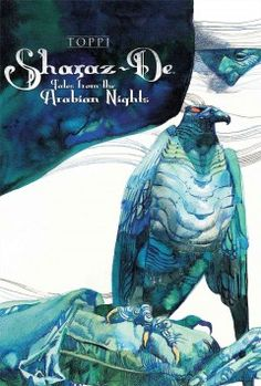 Sharaz-de: Tales from the Arabian Nights by Sergio Toppi - Explores a barbaric society where the supernatural is the only remedy to injustice, as Sharaz-De, captive to a cruel and despotic king, must each night spin tales to entertain her master and save her head from the executioner.