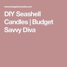 DIY Seashell Candles | Budget Savvy Diva