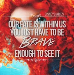 Merida, from Brave, shows progression in the sense that she is a very peculiar princess, she shows that women can take charge of their own fate and create a path for themselves. Brave Movie, I Movie, Disney Love, Disney Magic, Disney And Dreamworks, Disney Pixar, Have Courage And Be Kind, Disney Fanatic, Daily Inspiration Quotes