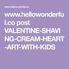 www.hellowonderful.co post VALENTINE-SHAVING-CREAM-HEART-ART-WITH-KIDS