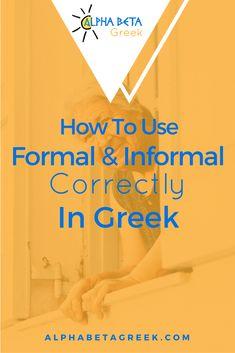 How To Use Formal & Informal Correctly In Greek — Alpha Beta Greek Learn Greek, Greek Language, Greek Alphabet, Languages, Being Used, Homeschooling, Greece, Cruise, Traveling