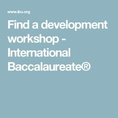Book professional development workshops and events with the International Baccalaureate (IB)®. International Baccalaureate, Professional Development, Workshop, Atelier