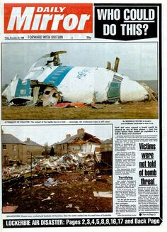1988 21 Dec An aircraft operating the transatlantic route, was destroyed by a terrorist bomb, killing all 243 passengers and 16 crew, this became known as the Lockerbie bombing Large sections of the aircraft crashed onto residential areas of Lockerbie, Scotland, killing 11 more people on the ground. (FBI), arrest warrants were issued for two Libyan nationals in