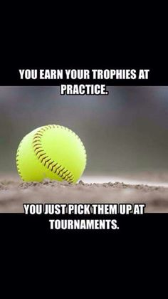 This is so true. I don't play softball but it sure works for my sports; hockey, soccer and even swimming and running! Keep practicing and your trophies (and medals) will come! Softball Chants, Softball Workouts, Softball Drills, Girls Softball, Softball Players, Fastpitch Softball, Softball Stuff, Baseball Mom, Baseball Games