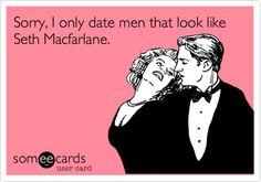 Funny Flirting Ecard: Sorry, I only date men that look like Seth Macfarlane.