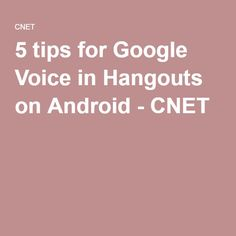 5 tips for Google Voice in Hangouts on Android - CNET