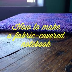 20 minute craft     fabric covered notebook