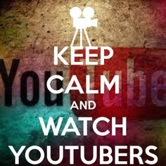 Keep calm and watch YouTubers