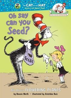 """""""Oh Say Can You Seed?"""" by Dr. Seuss >> the Cat in the Hat examines the various parts of plants, seeds, and flowers; basic photosynthesis and pollination; and  seed dispersal."""
