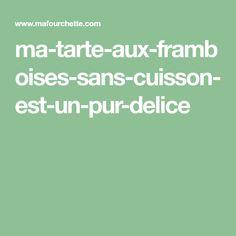 ma-tarte-aux-framboises-sans-cuisson-est-un-pur-delice Desserts With Biscuits, Dessert Biscuits, Raspberries, Tips, Recipes