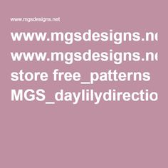 www.mgsdesigns.net store free_patterns MGS_daylilydirections.pdf