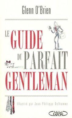 Le guide du parfait gentleman: Amazon.fr: Glenn O'Brien, Jean-Philippe Delhomme, Pascal Loubet: Livres