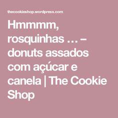 Hmmmm, rosquinhas … – donuts assados com açúcar e canela   The Cookie Shop