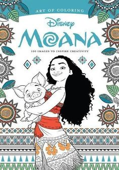 Art of Coloring: Moana: 100 Images to Inspire Creativity ...
