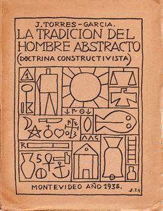 La Tradicion del Hombre Abstracto - (Doctrina Constructivista) - Joaquin Torres Garcia - Montevideo, 1938 The Cosmos lies in the conflict b...