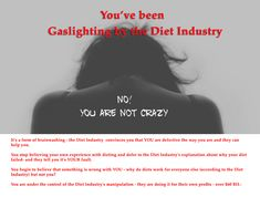 The Diet Industry has been Gaslighting you! Read how they have been manipulating your to make huge profits of $60 BILLION a year!