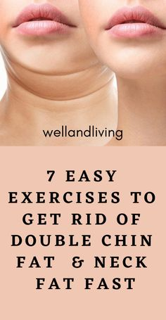 7 Easy Exercises to Get Rid Of Double Chin Fat and Neck Fat Fast - Well and Living