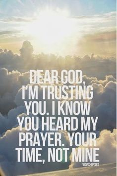 Dear God, I'm trusting you. I know you heard my prayer. Your time, not mine ~~I Love the Bible and Jesus Christ, Christian Quotes and verses. The Words, Beautiful Words, Bible Quotes, Bible Verses, Scriptures, Pray Quotes, Jesus Christ Quotes, My Prayer, Faith Prayer