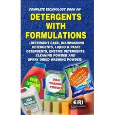 Complete Technology Book on Detergents with Formulations (Detergent Cake, Dishwashing Detergents, Liquid & Paste Detergents, Enzyme Detergents, Cleaning Powder & Spray Dried Washing Powder)
