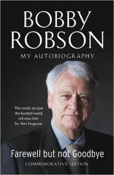 Farewell But Not Goodbye - Updated Edition: Amazon.co.uk: Bobby Robson: 9781444709483: Books