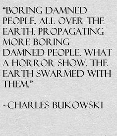Charles Bukowski Quote About Boring People