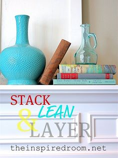 How to Decorate Series {day 3}: Leaning, Layering & Stacking by The Inspired Room