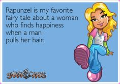 Rapunzel is my favorite fairy tale about a woman who finds happiness when a man pulls her hair. | Snarkecards