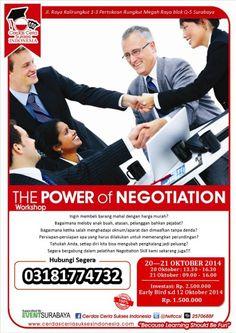 "Workshop ""The Power of Negotiation"" 20 – 21 Oktober 2014 At Rungkut Megah Raya Q5, Raya Kalirungkut 1-3, Surabaya  Waktu : 20 Oktober 2014: 13.30-16.30 21 Oktober 2014: 09.00-16.00  http://eventsurabaya.net/workshop-the-power-of-negotiation-3/"