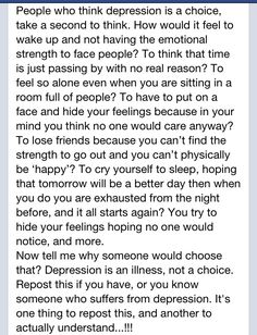 Depression is a mental illness, not a choice. Seriously, why would someone choose to be depressed? Increase awareness and understanding.