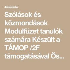 Szólások és közmondások Modulfüzet tanulók számára Készült a TÁMOP /2F támogatásával Összeállította: Csobothné Hegedűs Mária Árpád Szakképző Iskola és Kollégium - TISZK Székesfehérvár