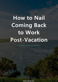 How to deal with that vacation blues like a pro!
