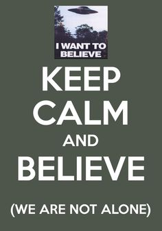 Keep calm and believe (we are not alone)