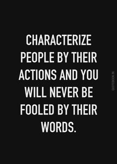 characterize people by their actions and you will never be fooled - Google zoeken