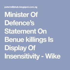 Minister Of Defence's Statement On Benue killings Is Display Of Insensitivity - Wike