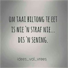 Om taai biltong te eet is nie 'n straf nie. Dis 'n sening. Truth Quotes, Best Quotes, Funny Quotes, Biltong, Afrikaanse Quotes, Some People Say, Word Up, Quote Board, Special Quotes