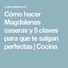 Cómo hacer Magdalenas caseras y 5 claves para que te salgan perfectas | Cocina