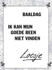 Baaldag ik kan mijn goede been niet vinden #loesje Great Quotes, Me Quotes, Funny Quotes, Inspirational Quotes, Funny Letters, Dutch Quotes, One Liner, Funny Texts, Wise Words