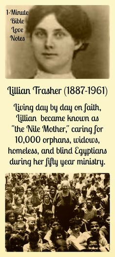Twenty-three year old Lillian Trasher had only been in Egypt three months when she unexpectedly became guardian of her first orphan.~ Her life from that point on was one of total dependence on God--and what a life it was! ~ Click image and when it enlarges, click again to read this 1-minute devotion.