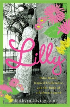 Lilly: Palm Beach, Tropical Exuberance, and the Birth of a Fashion Legend    $16.95    want!        by      Kathryn Livingston