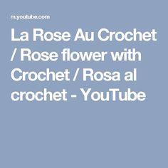 La Rose Au Crochet / Rose flower with Crochet / Rosa al crochet - YouTube