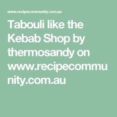 Tabouli like the Kebab Shop by thermosandy on www.recipecommunity.com.au