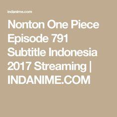 Nonton One Piece Episode 791 Subtitle Indonesia 2017 Streaming | INDANIME.COM