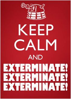 EXTERMINATE!      EXTERMINATE!    EXTERMINATE!