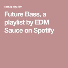 Future Bass, a playlist by EDM Sauce on Spotify
